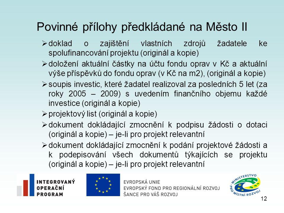12 Povinné přílohy předkládané na Město II  doklad o zajištění vlastních zdrojů žadatele ke spolufinancování projektu (originál a kopie)  doložení a