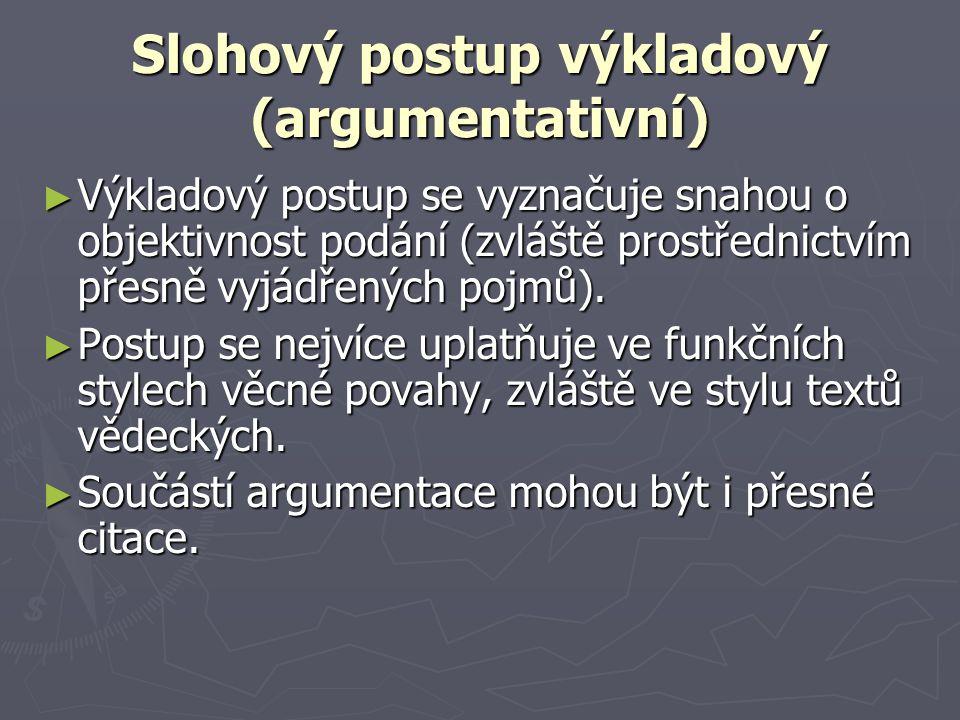 Slohový postup výkladový (argumentativní) ► Výkladový postup se vyznačuje snahou o objektivnost podání (zvláště prostřednictvím přesně vyjádřených pojmů).