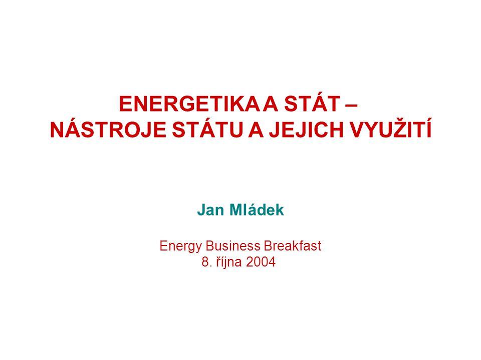 ENERGETIKA A STÁT – NÁSTROJE STÁTU A JEJICH VYUŽITÍ Jan Mládek Energy Business Breakfast 8.