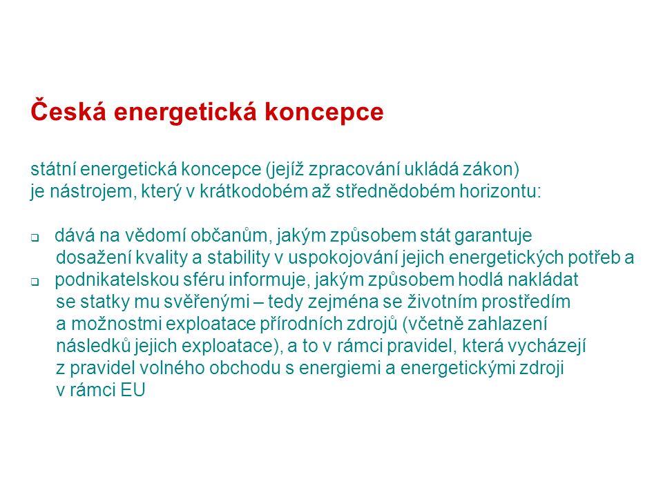 Česká energetická koncepce státní energetická koncepce (jejíž zpracování ukládá zákon) je nástrojem, který v krátkodobém až střednědobém horizontu:  dává na vědomí občanům, jakým způsobem stát garantuje dosažení kvality a stability v uspokojování jejich energetických potřeb a  podnikatelskou sféru informuje, jakým způsobem hodlá nakládat se statky mu svěřenými – tedy zejména se životním prostředím a možnostmi exploatace přírodních zdrojů (včetně zahlazení následků jejich exploatace), a to v rámci pravidel, která vycházejí z pravidel volného obchodu s energiemi a energetickými zdroji v rámci EU