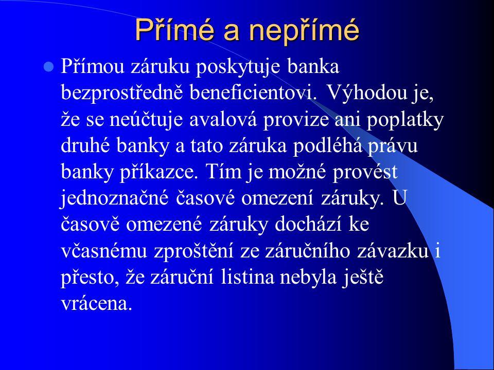 Přímé a nepřímé Přímou záruku poskytuje banka bezprostředně beneficientovi.