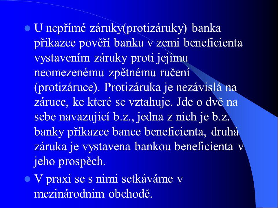 U nepřímé záruky(protizáruky) banka příkazce pověří banku v zemi beneficienta vystavením záruky proti jejímu neomezenému zpětnému ručení (protizáruce).