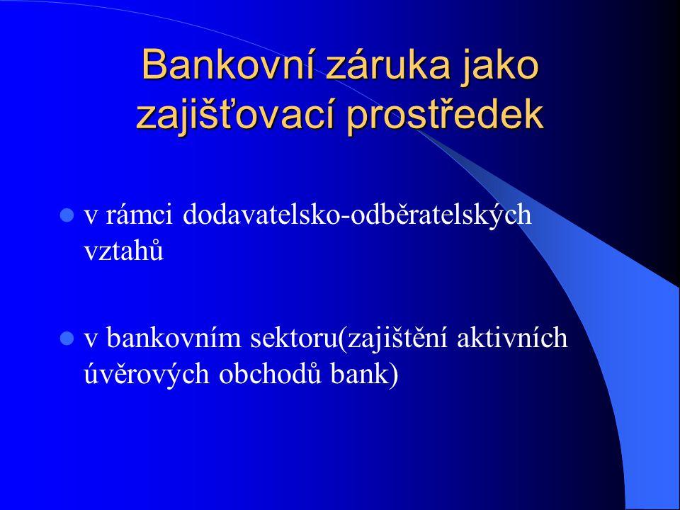 Bankovní záruka jako zajišťovací prostředek v rámci dodavatelsko-odběratelských vztahů v bankovním sektoru(zajištění aktivních úvěrových obchodů bank)