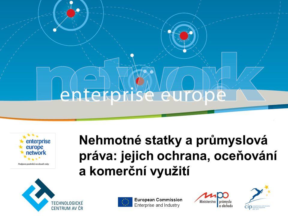 Nehmotné statky a průmyslová práva: jejich ochrana, oceňování a komerční využití European Commission Enterprise and Industry