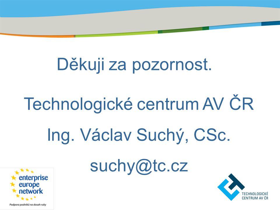 Děkuji za pozornost. Technologické centrum AV ČR Ing. Václav Suchý, CSc. suchy@tc.cz