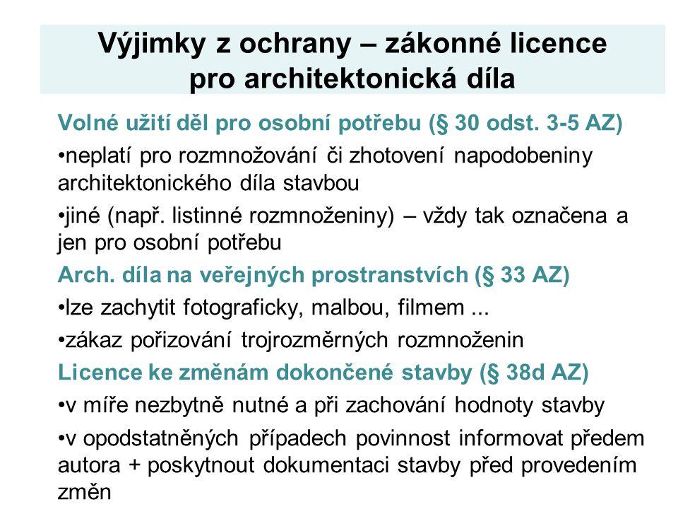 Výjimky z ochrany – zákonné licence pro architektonická díla Volné užití děl pro osobní potřebu (§ 30 odst. 3-5 AZ) neplatí pro rozmnožování či zhotov