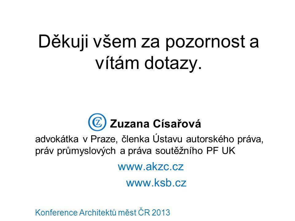 Děkuji všem za pozornost a vítám dotazy. Zuzana Císařová advokátka v Praze, členka Ústavu autorského práva, práv průmyslových a práva soutěžního PF UK