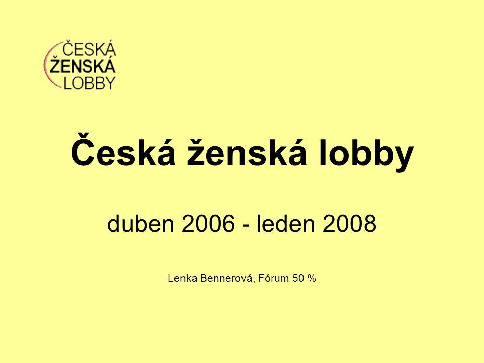 Česká ženská lobby duben 2006 - leden 2008 Lenka Bennerová, Fórum 50 %