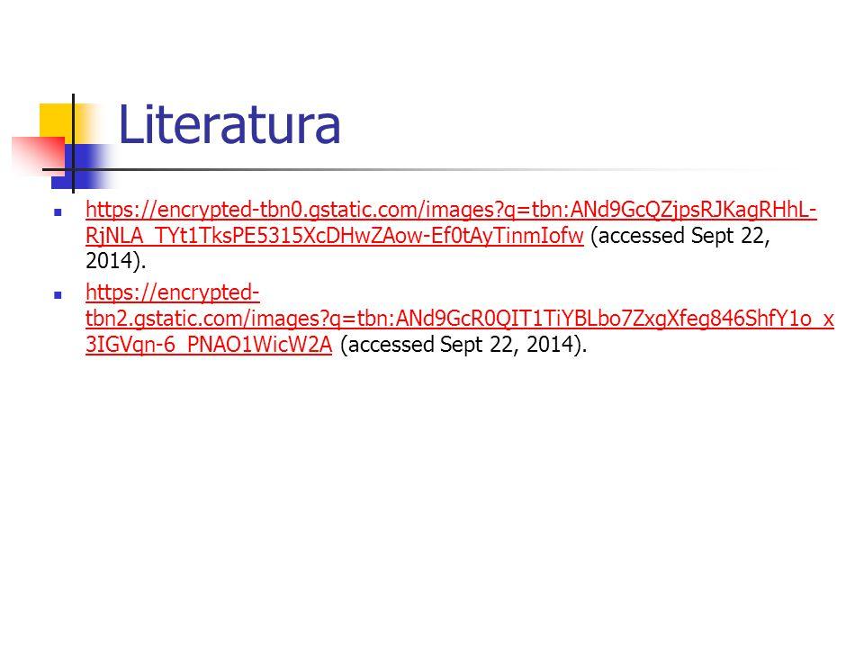 Literatura https://encrypted-tbn0.gstatic.com/images?q=tbn:ANd9GcQZjpsRJKagRHhL- RjNLA_TYt1TksPE5315XcDHwZAow-Ef0tAyTinmIofw (accessed Sept 22, 2014).