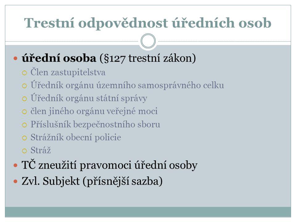Trestní odpovědnost úředních osob úřední osoba (§127 trestní zákon)  Člen zastupitelstva  Úředník orgánu územního samosprávného celku  Úředník orgá