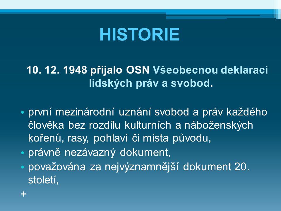 HISTORIE 10. 12. 1948 přijalo OSN Všeobecnou deklaraci lidských práv a svobod. první mezinárodní uznání svobod a práv každého člověka bez rozdílu kult