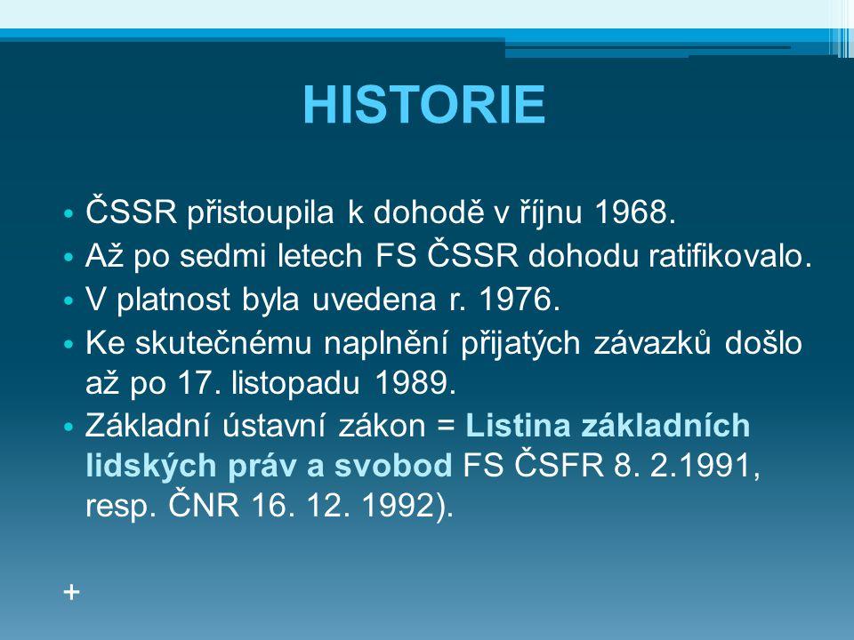 HISTORIE ČSSR přistoupila k dohodě v říjnu 1968. Až po sedmi letech FS ČSSR dohodu ratifikovalo. V platnost byla uvedena r. 1976. Ke skutečnému naplně