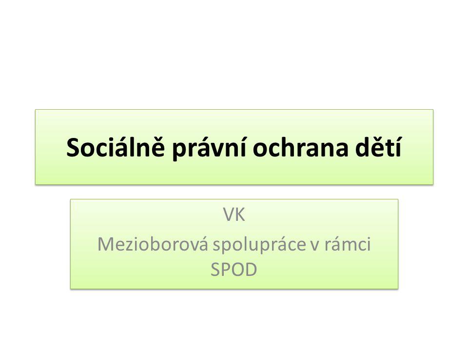 Sociálně právní ochrana dětí VK Mezioborová spolupráce v rámci SPOD VK Mezioborová spolupráce v rámci SPOD