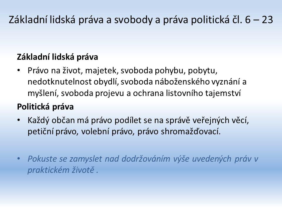 Základní lidská práva a svobody a práva politická čl. 6 – 23 Základní lidská práva Právo na život, majetek, svoboda pohybu, pobytu, nedotknutelnost ob