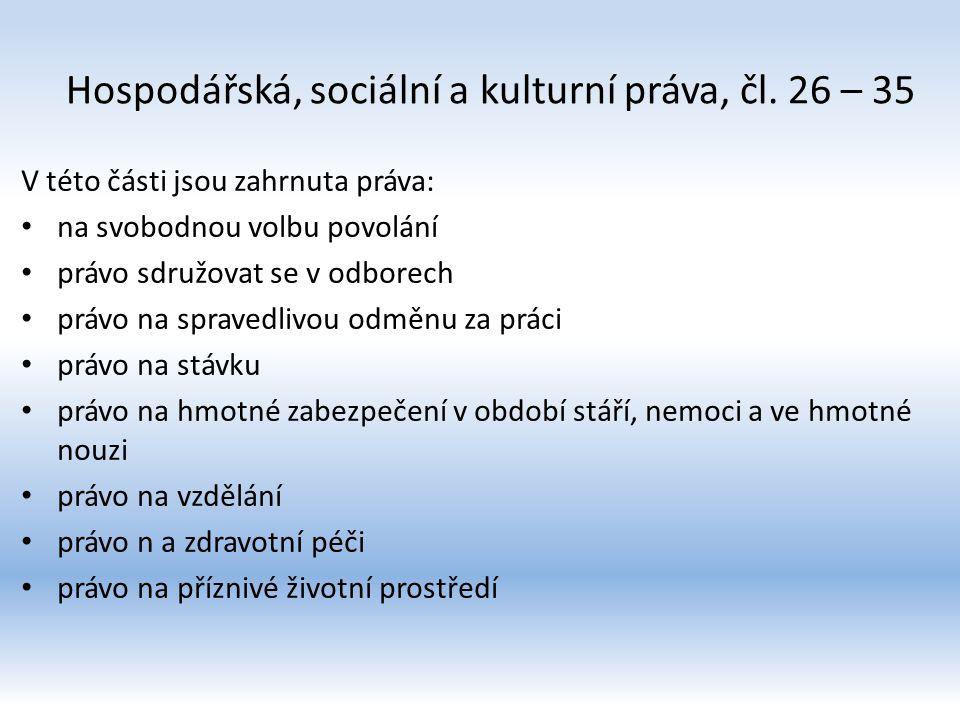 Hospodářská, sociální a kulturní práva, čl. 26 – 35 V této části jsou zahrnuta práva: na svobodnou volbu povolání právo sdružovat se v odborech právo