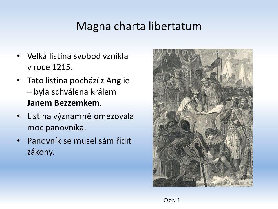 Magna charta libertatum Velká listina svobod vznikla v roce 1215. Tato listina pochází z Anglie – byla schválena králem Janem Bezzemkem. Listina význa
