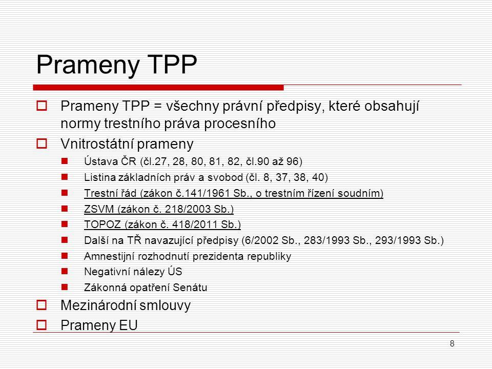 Prameny TPP  Prameny TPP = všechny právní předpisy, které obsahují normy trestního práva procesního  Vnitrostátní prameny Ústava ČR (čl.27, 28, 80,