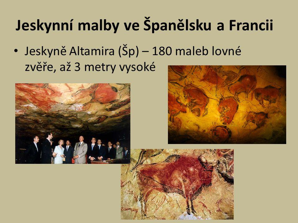 Jeskynní malby ve Španělsku a Francii Jeskyně Altamira (Šp) – 180 maleb lovné zvěře, až 3 metry vysoké