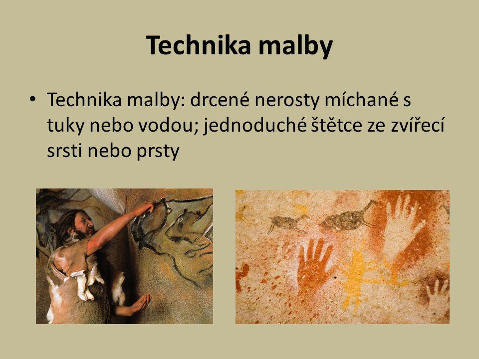 Technika malby Technika malby: drcené nerosty míchané s tuky nebo vodou; jednoduché štětce ze zvířecí srsti nebo prsty