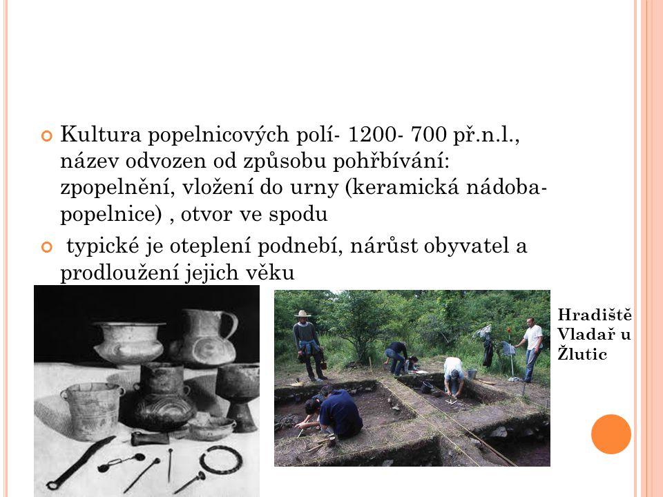 Kultura popelnicových polí- 1200- 700 př.n.l., název odvozen od způsobu pohřbívání: zpopelnění, vložení do urny (keramická nádoba- popelnice), otvor v