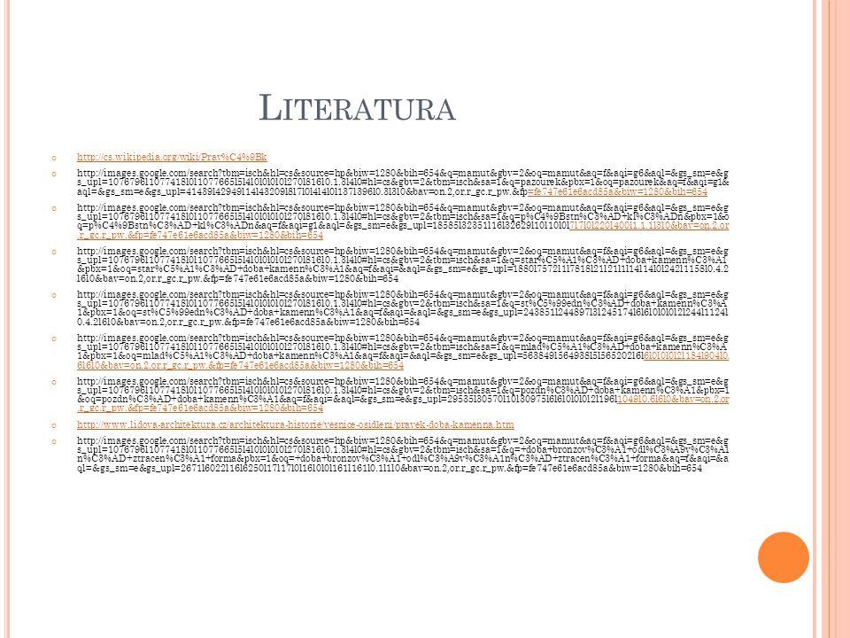 L ITERATURA http://cs.wikipedia.org/wiki/Prav%C4%9Bk http://images.google.com/search?tbm=isch&hl=cs&source=hp&biw=1280&bih=654&q=mamut&gbv=2&oq=mamut&