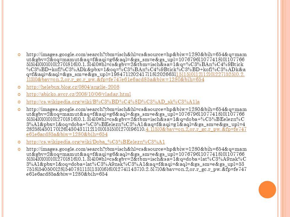 http://images.google.com/search?tbm=isch&hl=cs&source=hp&biw=1280&bih=654&q=mam ut&gbv=2&oq=mamut&aq=f&aqi=g6&aql=&gs_sm=e&gs_upl=1076796l1077418l0l10