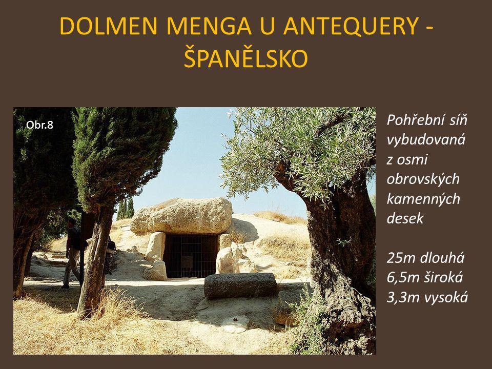 Obr.8 DOLMEN MENGA U ANTEQUERY - ŠPANĚLSKO Pohřební síň vybudovaná z osmi obrovských kamenných desek 25m dlouhá 6,5m široká 3,3m vysoká
