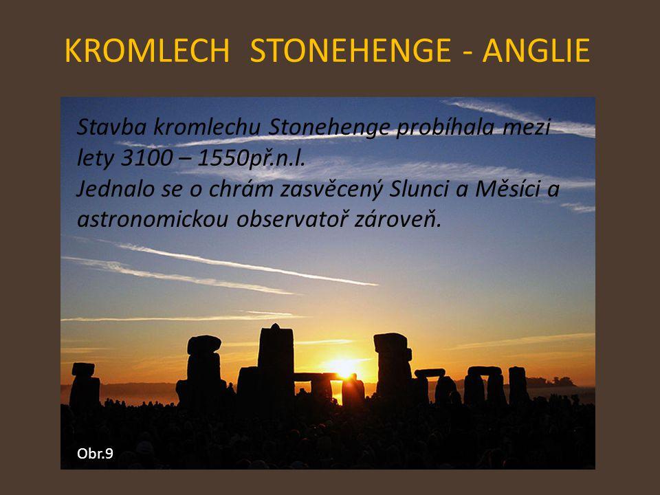 KROMLECH STONEHENGE - ANGLIE Obr.9 Stavba kromlechu Stonehenge probíhala mezi lety 3100 – 1550př.n.l. Jednalo se o chrám zasvěcený Slunci a Měsíci a a