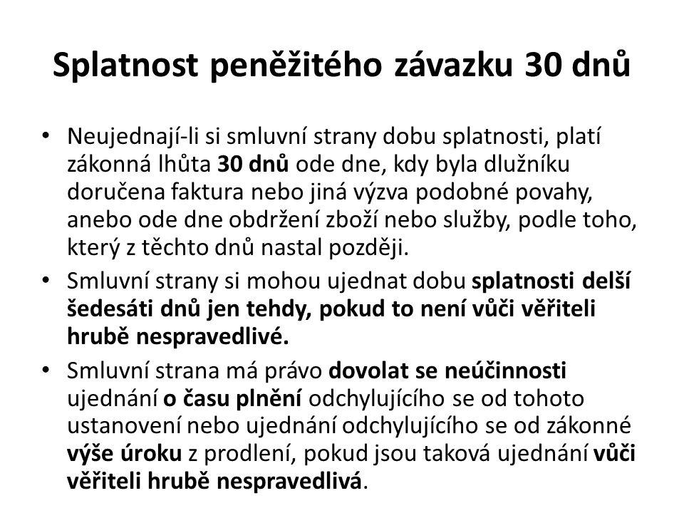 Splatnost peněžitého závazku 30 dnů Neujednají-li si smluvní strany dobu splatnosti, platí zákonná lhůta 30 dnů ode dne, kdy byla dlužníku doručena fa