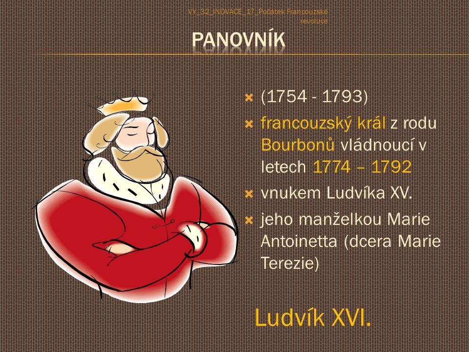  (1754 - 1793)  francouzský král z rodu Bourbonů vládnoucí v letech 1774 – 1792  vnukem Ludvíka XV.