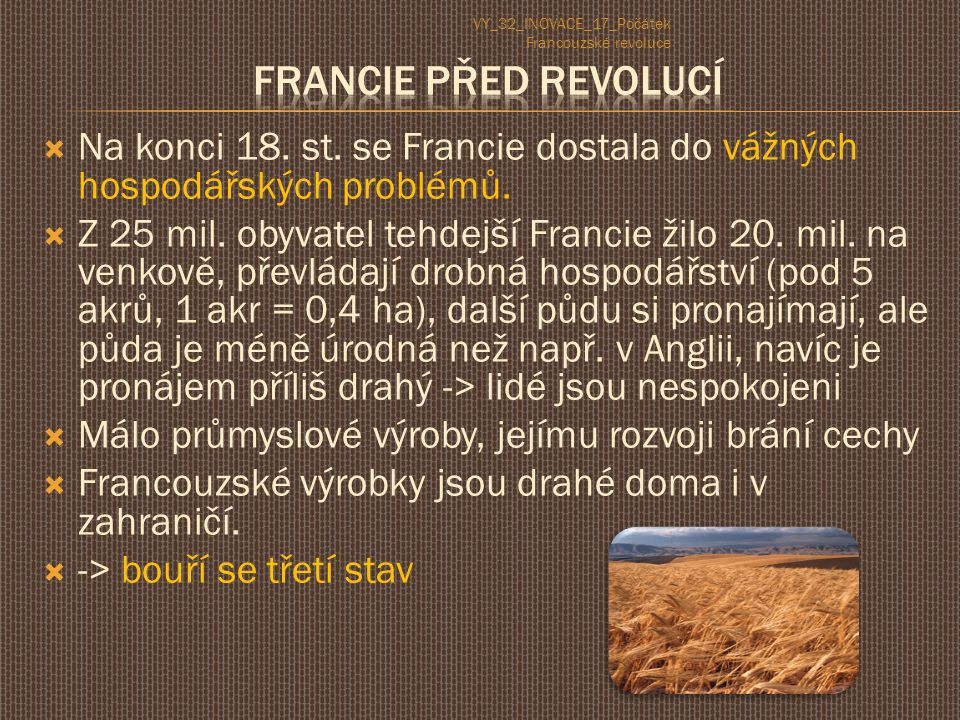  Na konci 18. st. se Francie dostala do vážných hospodářských problémů.