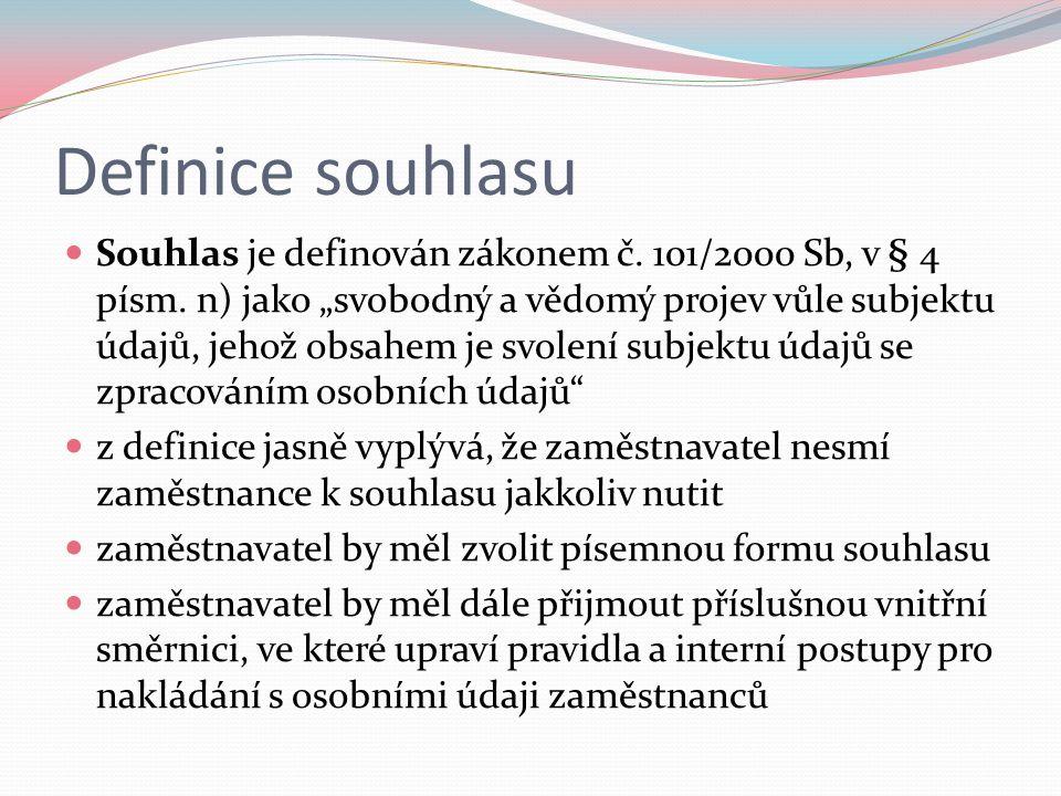 """Definice souhlasu Souhlas je definován zákonem č. 101/2000 Sb, v § 4 písm. n) jako """"svobodný a vědomý projev vůle subjektu údajů, jehož obsahem je svo"""