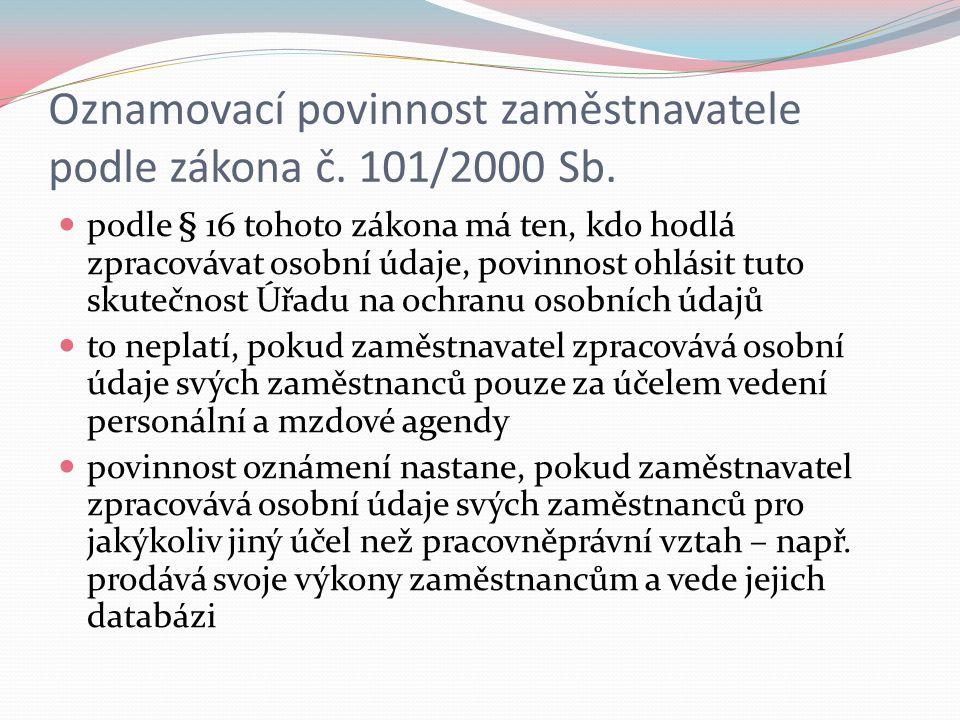 Oznamovací povinnost zaměstnavatele podle zákona č. 101/2000 Sb. podle § 16 tohoto zákona má ten, kdo hodlá zpracovávat osobní údaje, povinnost ohlási