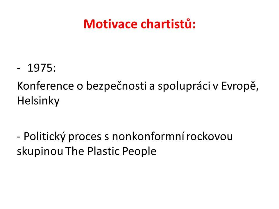 Motivace chartistů: -1975: Konference o bezpečnosti a spolupráci v Evropě, Helsinky - Politický proces s nonkonformní rockovou skupinou The Plastic People