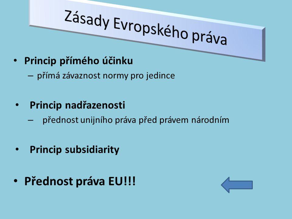 Princip přímého účinku – přímá závaznost normy pro jedince Princip nadřazenosti – přednost unijního práva před právem národním Princip subsidiarity Přednost práva EU!!!