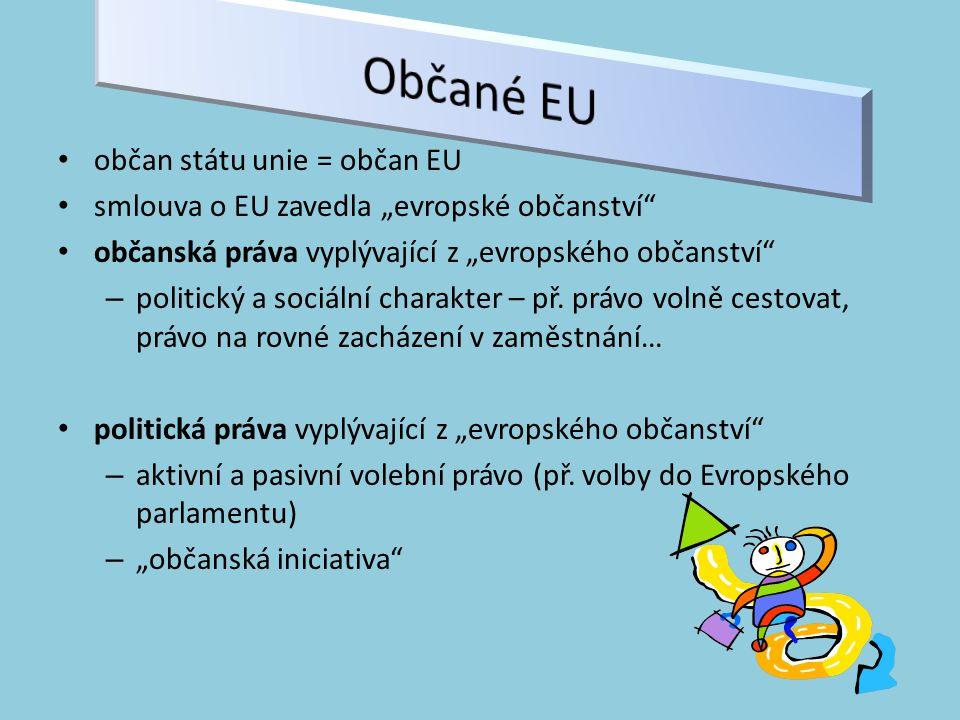 """občan státu unie = občan EU smlouva o EU zavedla """"evropské občanství občanská práva vyplývající z """"evropského občanství – politický a sociální charakter – př."""