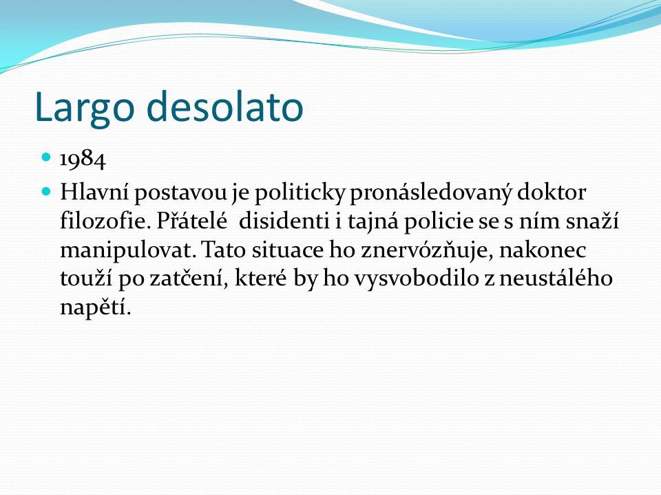 Largo desolato 1984 Hlavní postavou je politicky pronásledovaný doktor filozofie.
