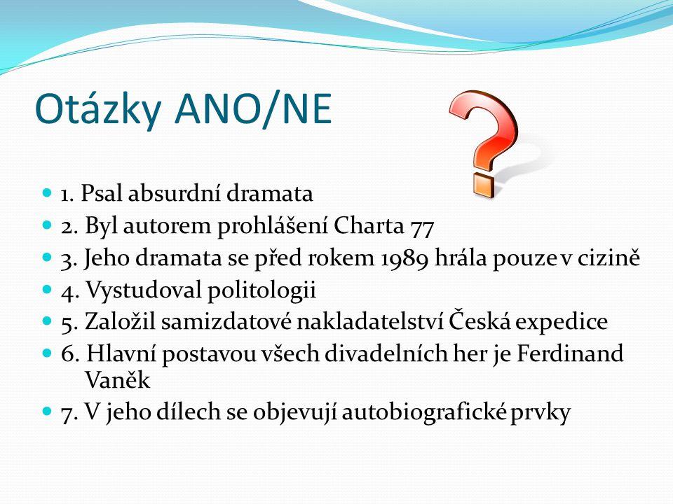 Otázky ANO/NE 1.Psal absurdní dramata 2. Byl autorem prohlášení Charta 77 3.