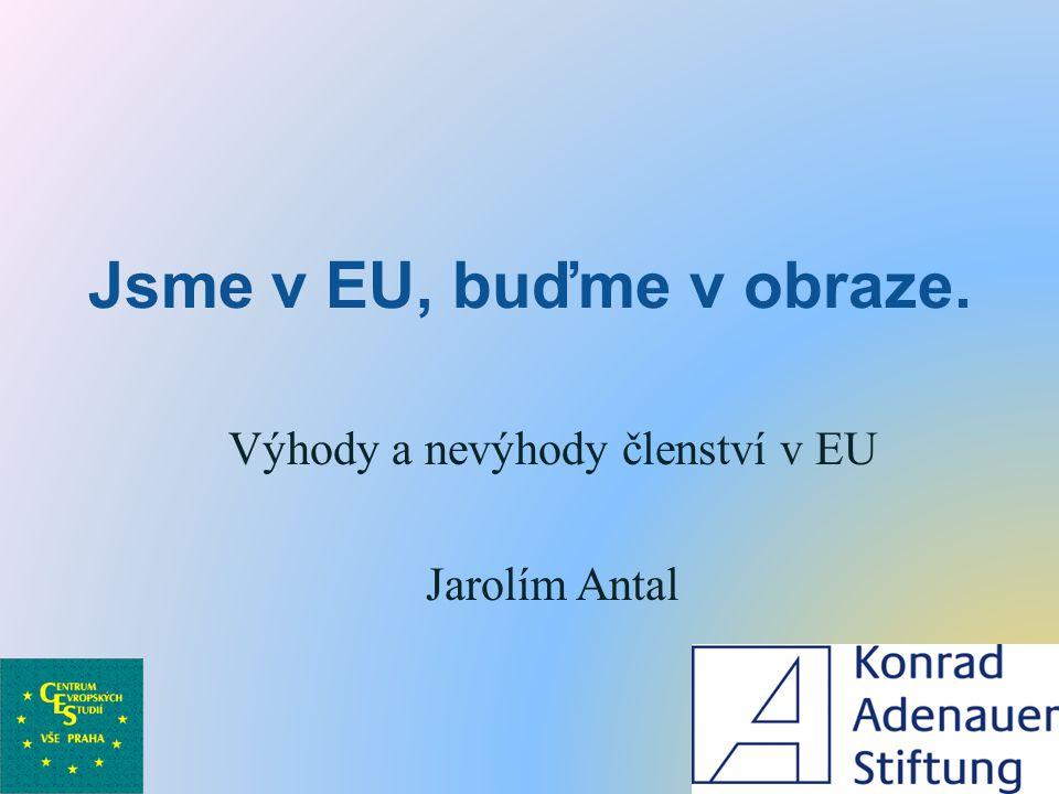 Jsme v EU, buďme v obraze. Výhody a nevýhody členství v EU Jarolím Antal