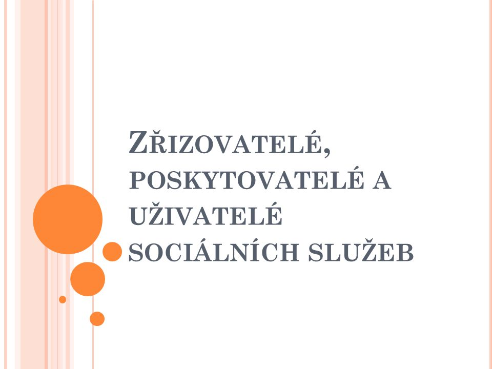 Z ŘIZOVATELÉ SOCIÁLNÍCH SLUŽEB V současné době je MPSV zřizovatelem pěti specializovaných ústavů sociální péče a dalších cca 15 zařízení.