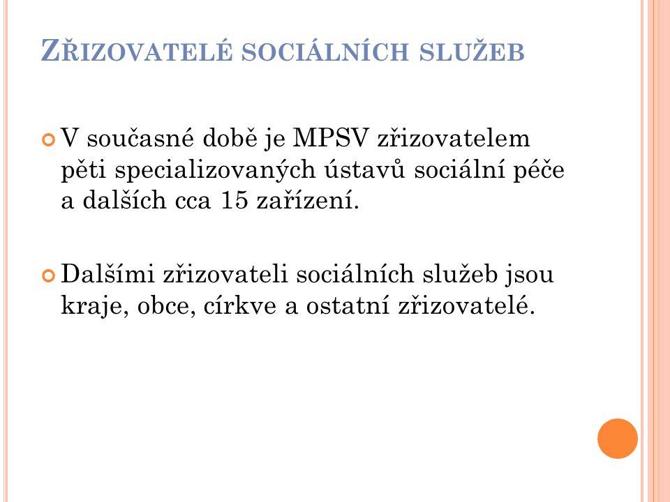 Z ŘIZOVATELÉ SOCIÁLNÍCH SLUŽEB V současné době je MPSV zřizovatelem pěti specializovaných ústavů sociální péče a dalších cca 15 zařízení. Dalšími zřiz