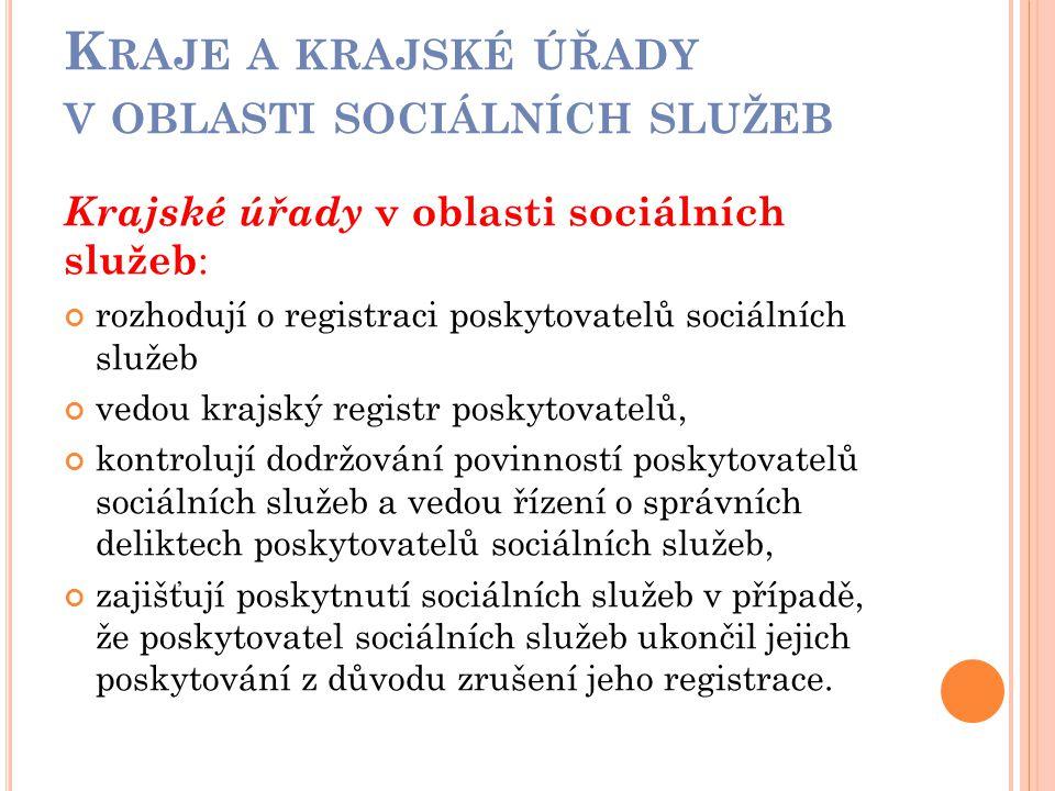 K RAJE A KRAJSKÉ ÚŘADY V OBLASTI SOCIÁLNÍCH SLUŽEB Krajské úřady v oblasti sociálních služeb : rozhodují o registraci poskytovatelů sociálních služeb