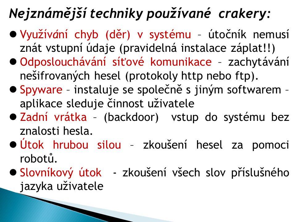 Nejznámější techniky používané crakery: Využívání chyb (děr) v systému – útočník nemusí znát vstupní údaje (pravidelná instalace záplat!!) Odposlouchá