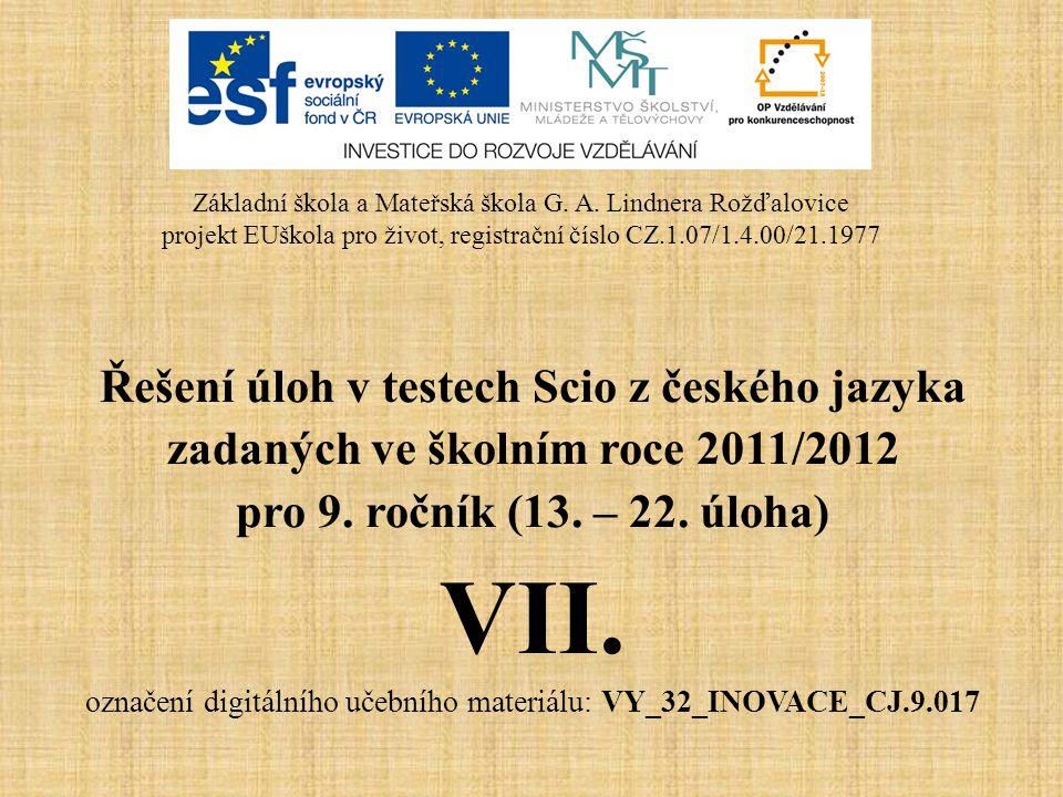 Řešení úloh v testech Scio z českého jazyka zadaných ve školním roce 2011/2012 pro 9. ročník (13. – 22. úloha) VII. označení digitálního učebního mate