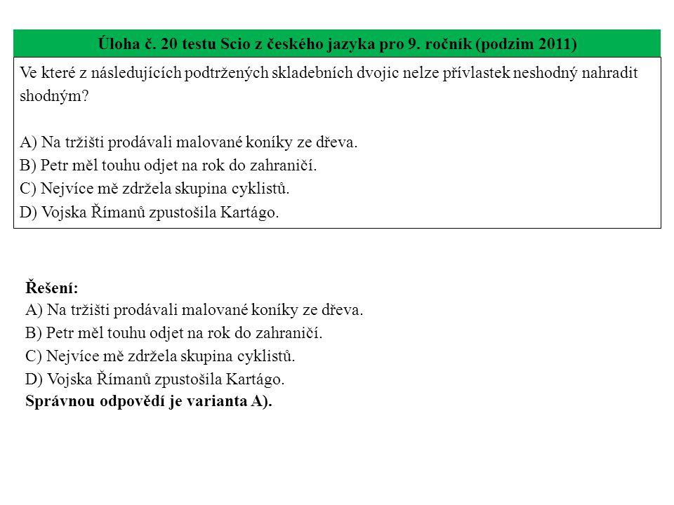 Úloha č. 20 testu Scio z českého jazyka pro 9. ročník (podzim 2011) Ve které z následujících podtržených skladebních dvojic nelze přívlastek neshodný