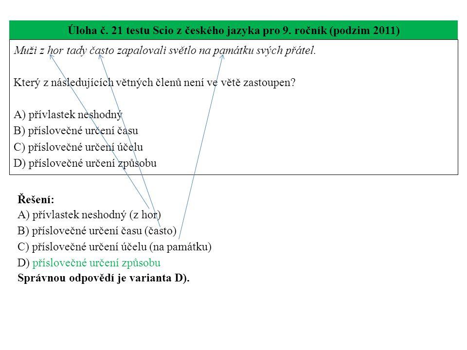Úloha č. 21 testu Scio z českého jazyka pro 9. ročník (podzim 2011) Muži z hor tady často zapalovali světlo na památku svých přátel. Který z následují