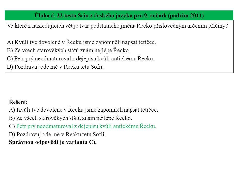 Úloha č. 22 testu Scio z českého jazyka pro 9. ročník (podzim 2011) Ve které z následujících vět je tvar podstatného jména Řecko příslovečným určením