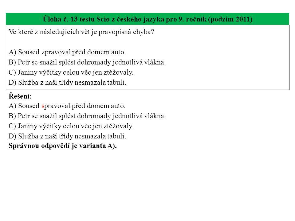 Úloha č. 13 testu Scio z českého jazyka pro 9. ročník (podzim 2011) Ve které z následujících vět je pravopisná chyba? A) Soused zpravoval před domem a