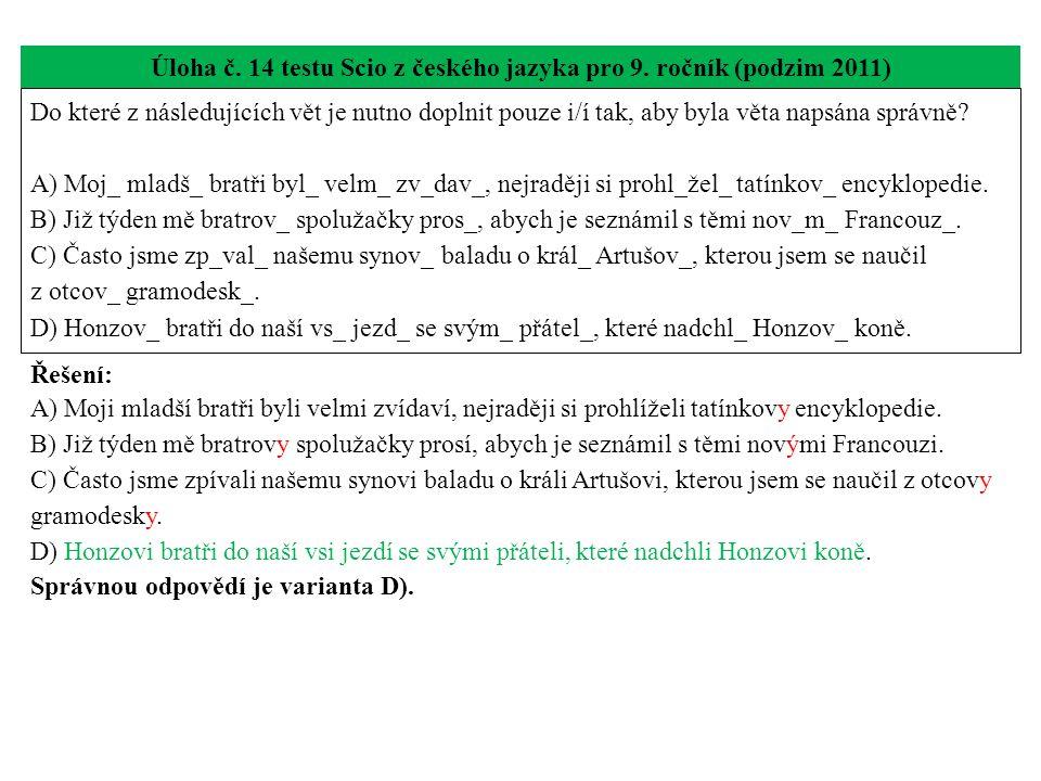 Úloha č. 14 testu Scio z českého jazyka pro 9. ročník (podzim 2011) Do které z následujících vět je nutno doplnit pouze i/í tak, aby byla věta napsána
