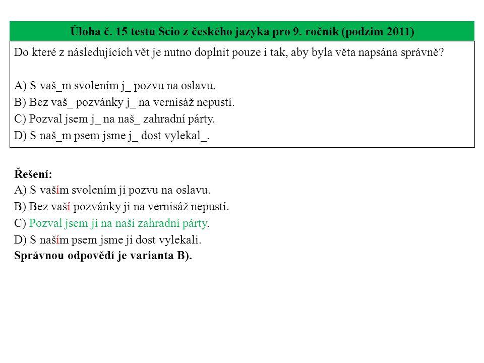 Úloha č. 15 testu Scio z českého jazyka pro 9. ročník (podzim 2011) Do které z následujících vět je nutno doplnit pouze i tak, aby byla věta napsána s